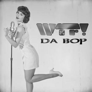 """Traduzione """"Da Bop"""" - WTF!"""