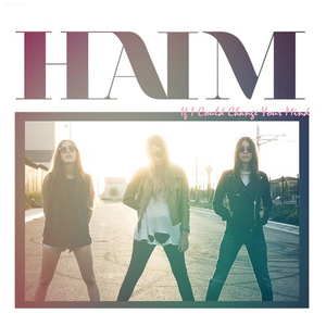 If I Could Change Your Mind - HAIM